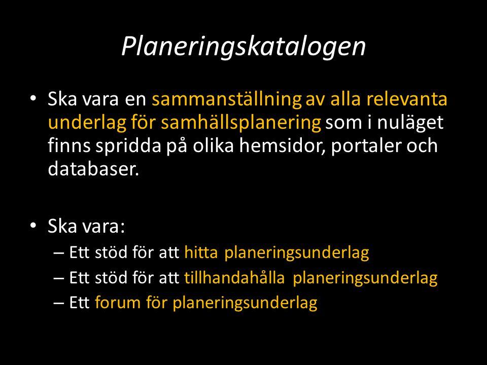 Planeringskatalogen Ska vara en sammanställning av alla relevanta underlag för samhällsplanering som i nuläget finns spridda på olika hemsidor, portal