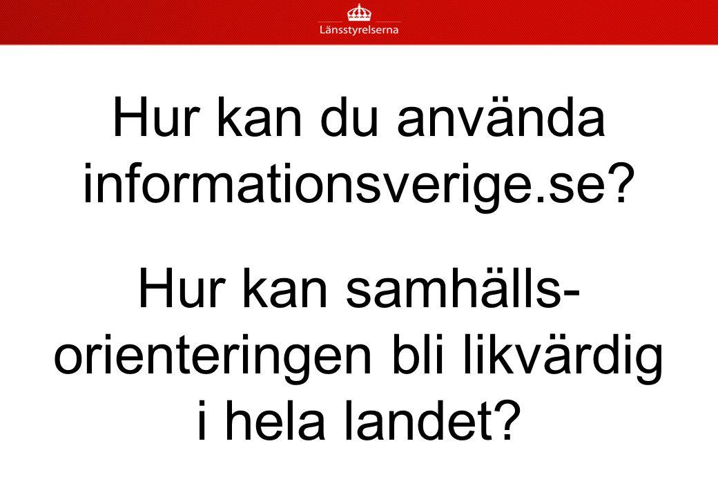 Hur kan du använda informationsverige.se? Hur kan samhälls- orienteringen bli likvärdig i hela landet?
