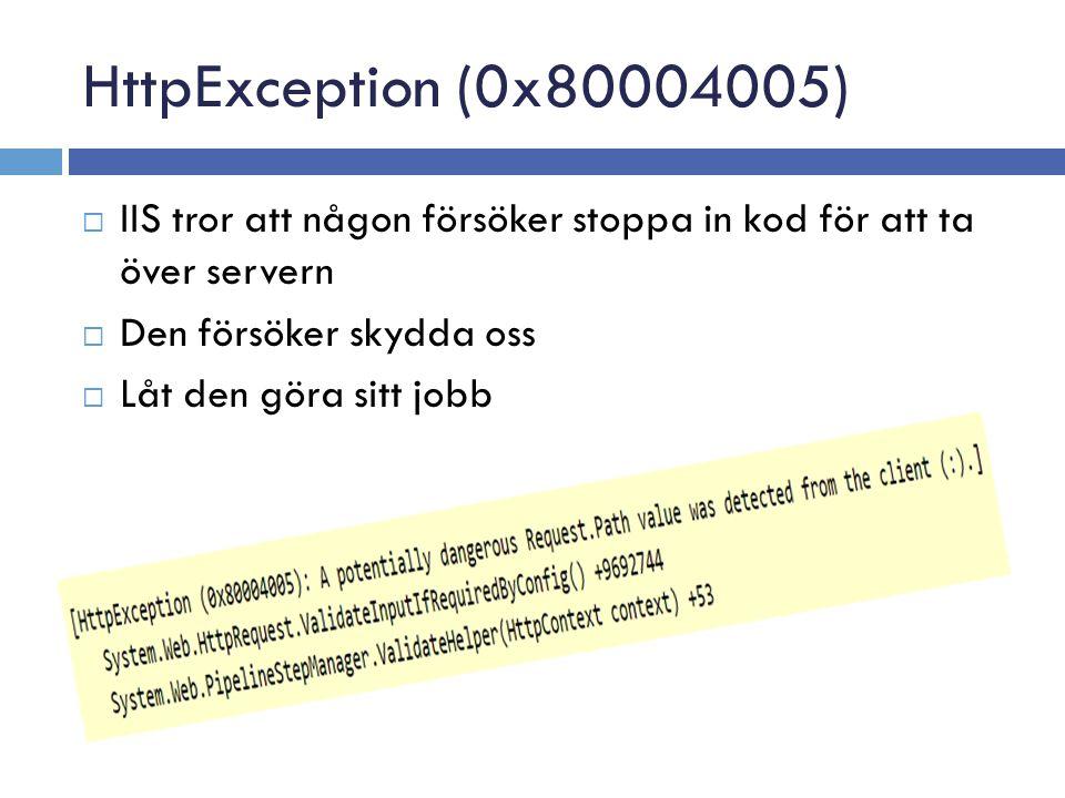 HttpException (0x80004005)  IIS tror att någon försöker stoppa in kod för att ta över servern  Den försöker skydda oss  Låt den göra sitt jobb