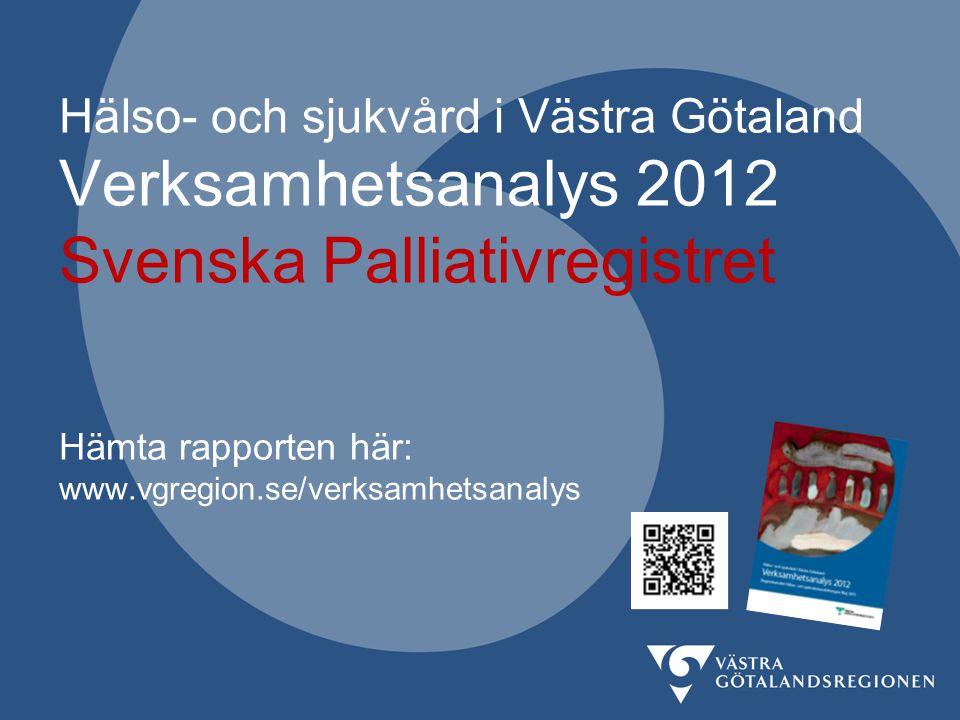 Hälso- och sjukvård i Västra Götaland Verksamhetsanalys 2012 Svenska Palliativregistret Hämta rapporten här: www.vgregion.se/verksamhetsanalys