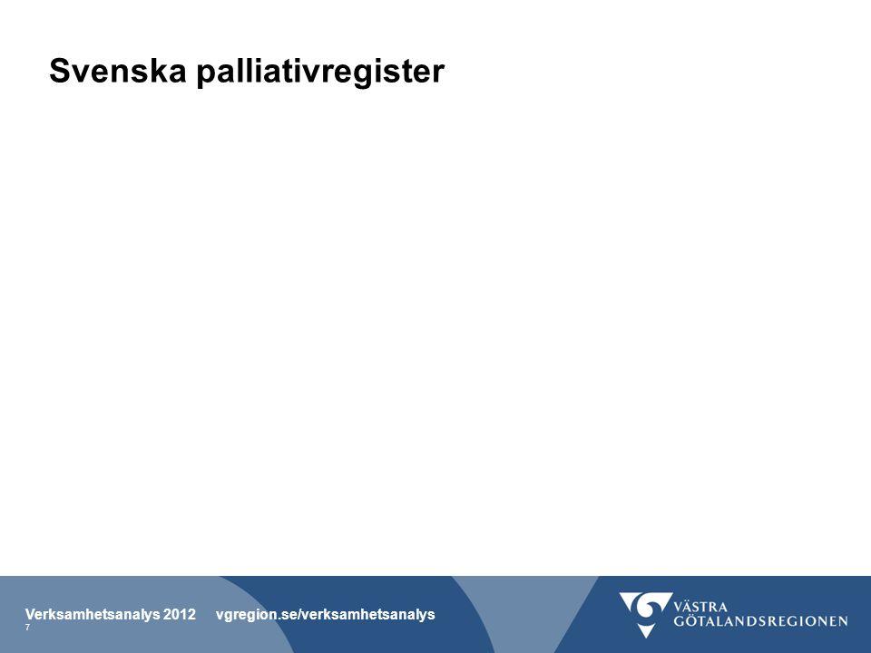 Svenska palliativregister Verksamhetsanalys 2012 vgregion.se/verksamhetsanalys 7