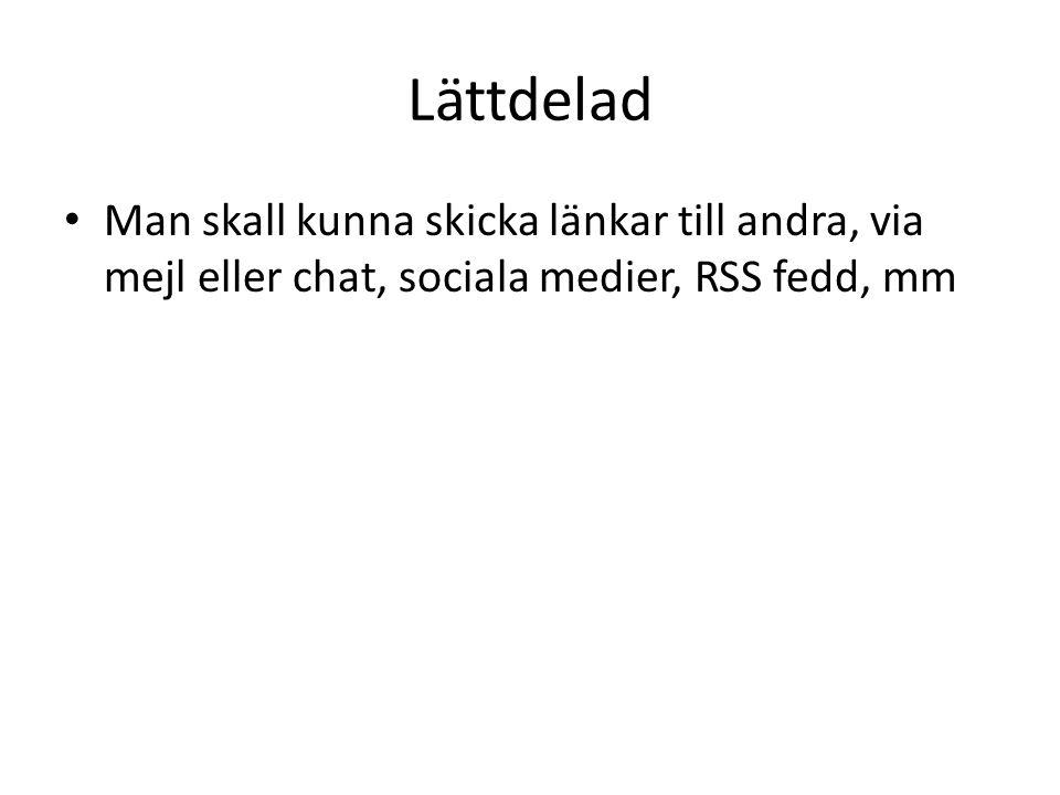 Lättdelad Man skall kunna skicka länkar till andra, via mejl eller chat, sociala medier, RSS fedd, mm