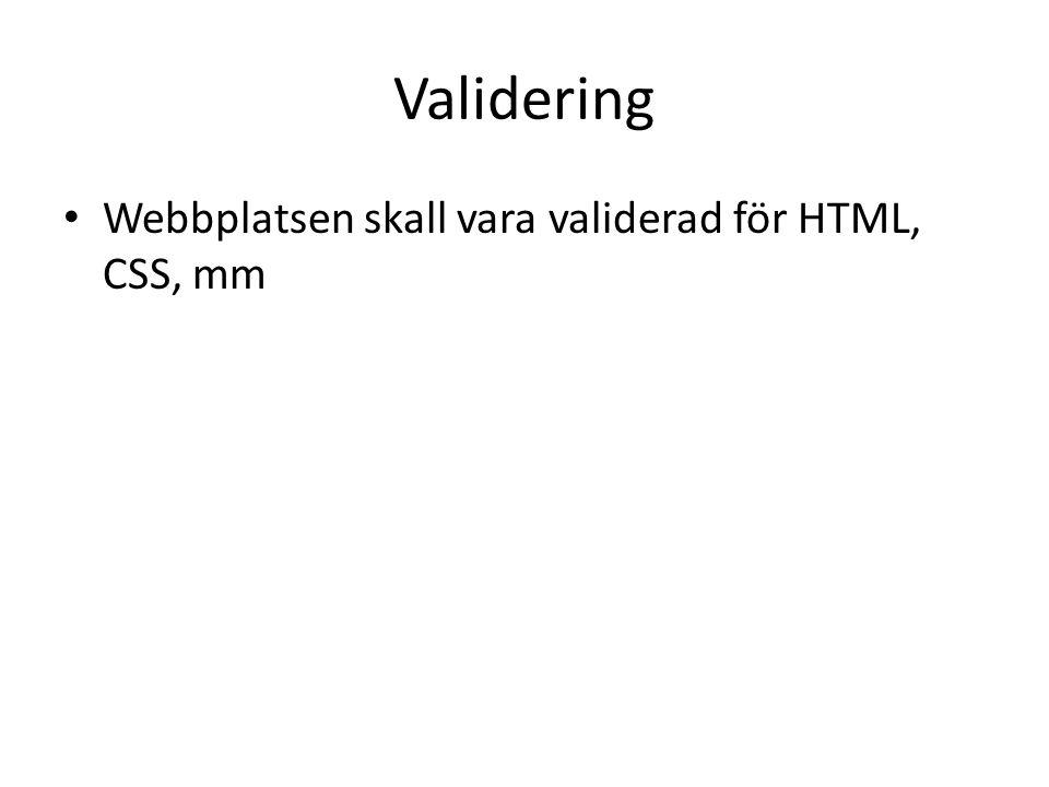 Validering Webbplatsen skall vara validerad för HTML, CSS, mm