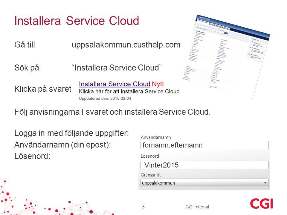 CGI Internal Installera Service Cloud Gå till uppsalakommun.custhelp.com Sök på Installera Service Cloud Klicka på svaret Följ anvisningarna I svaret och installera Service Cloud.