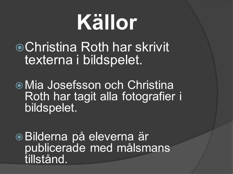 Källor  Christina Roth har skrivit texterna i bildspelet.  Mia Josefsson och Christina Roth har tagit alla fotografier i bildspelet.  Bilderna på e