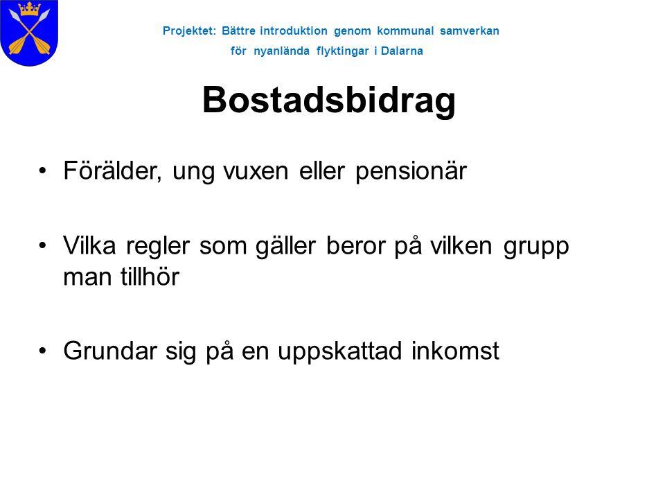Projektet: Bättre introduktion genom kommunal samverkan för nyanlända flyktingar i Dalarna Bostadsbidrag Förälder, ung vuxen eller pensionär Vilka reg