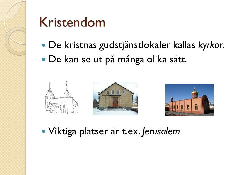 Kristendom De kristnas gudstjänstlokaler kallas kyrkor. De kan se ut på många olika sätt. Viktiga platser är t.ex. Jerusalem