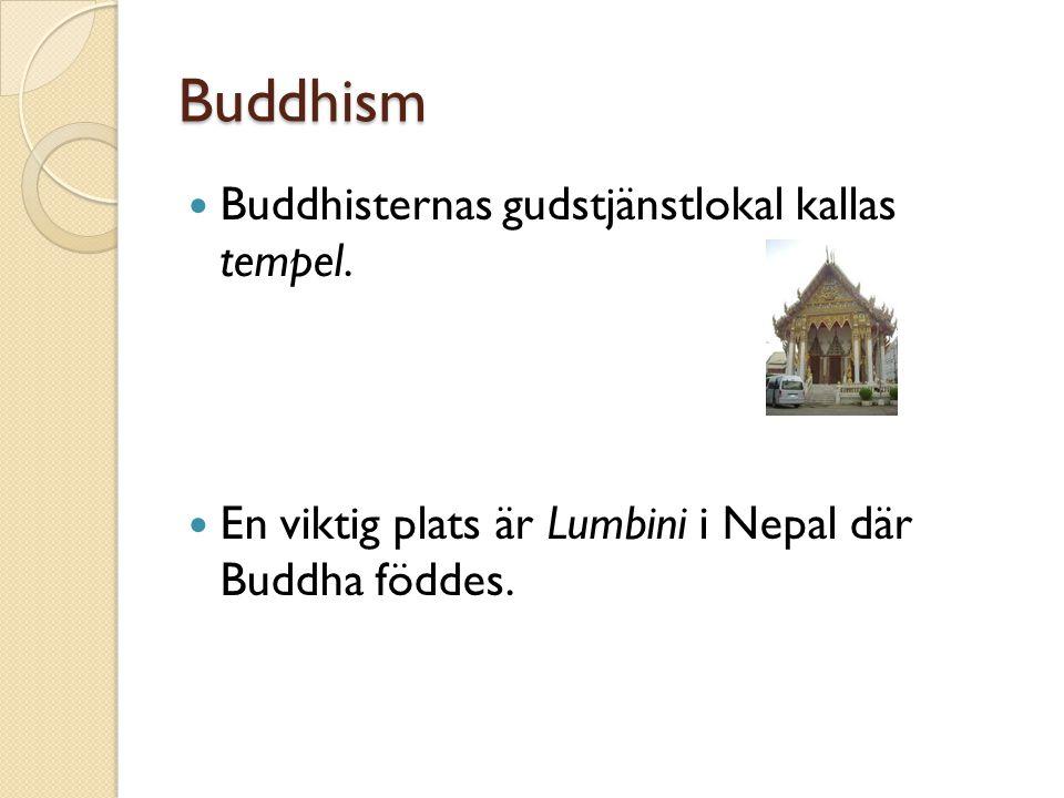 Buddhism Buddhisternas gudstjänstlokal kallas tempel. En viktig plats är Lumbini i Nepal där Buddha föddes.