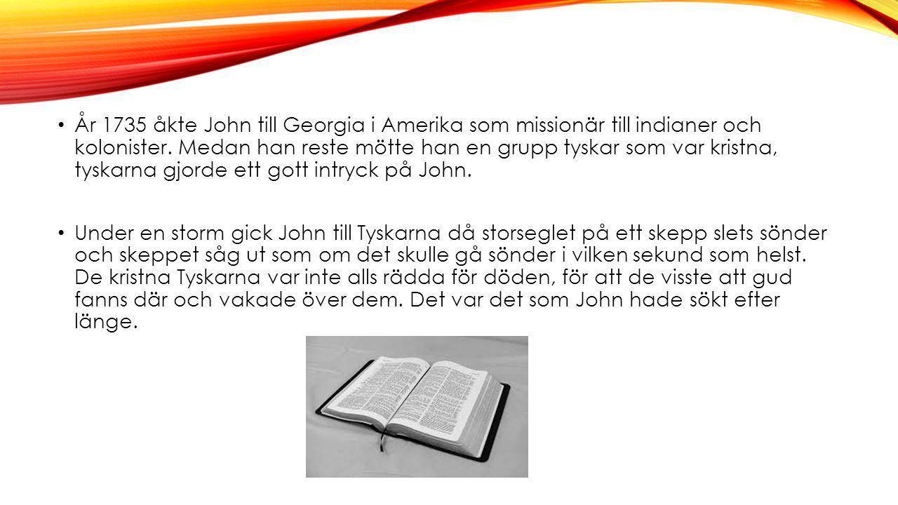 År 1735 åkte John till Georgia i Amerika som missionär till indianer och kolonister. Medan han reste mötte han en grupp tyskar som var kristna, tyskar