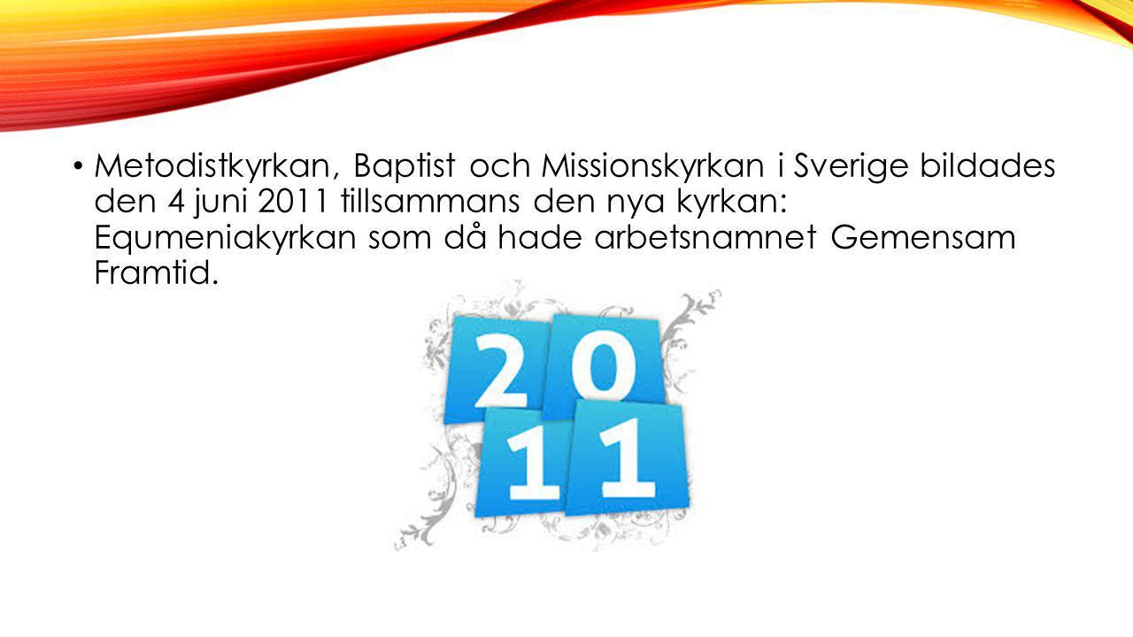Metodistkyrkan, Baptist och Missionskyrkan i Sverige bildades den 4 juni 2011 tillsammans den nya kyrkan: Equmeniakyrkan som då hade arbetsnamnet Gemensam Framtid.