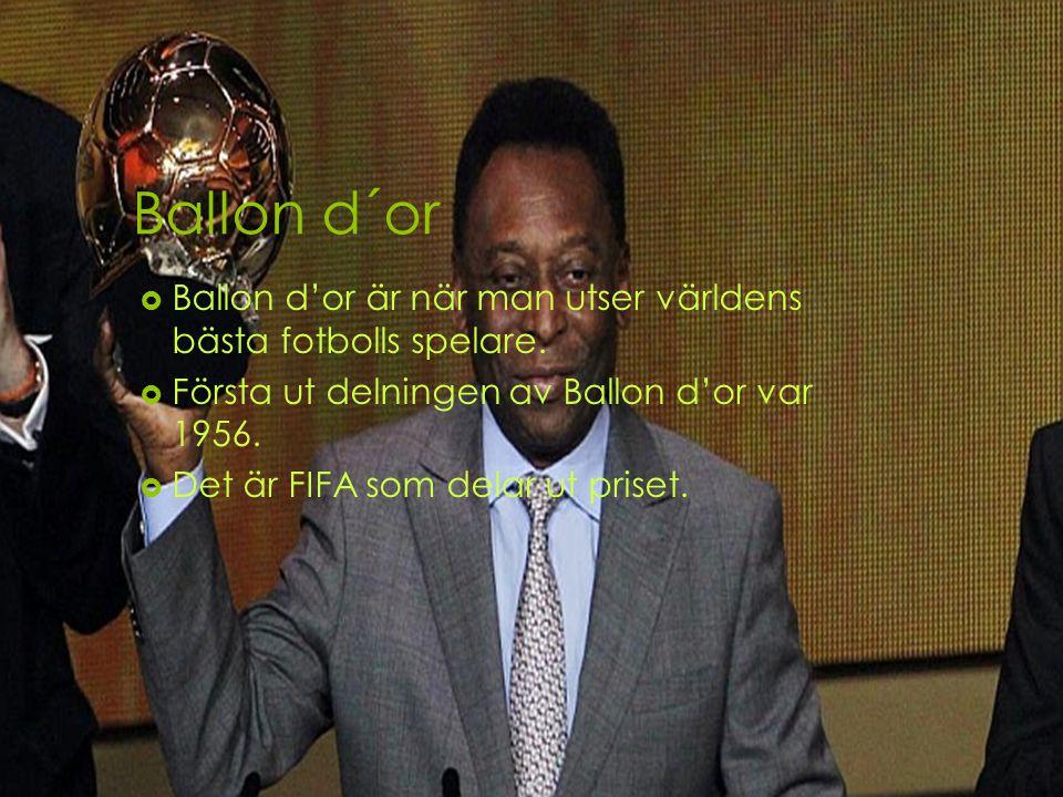 Ballon d´or  Ballon d'or är när man utser världens bästa fotbolls spelare.  Första ut delningen av Ballon d'or var 1956.  Det är FIFA som delar ut