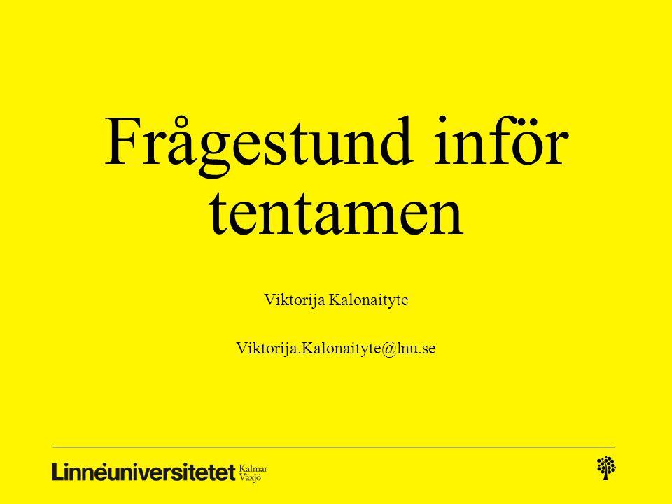 Frågestund inför tentamen Viktorija Kalonaityte Viktorija.Kalonaityte@lnu.se