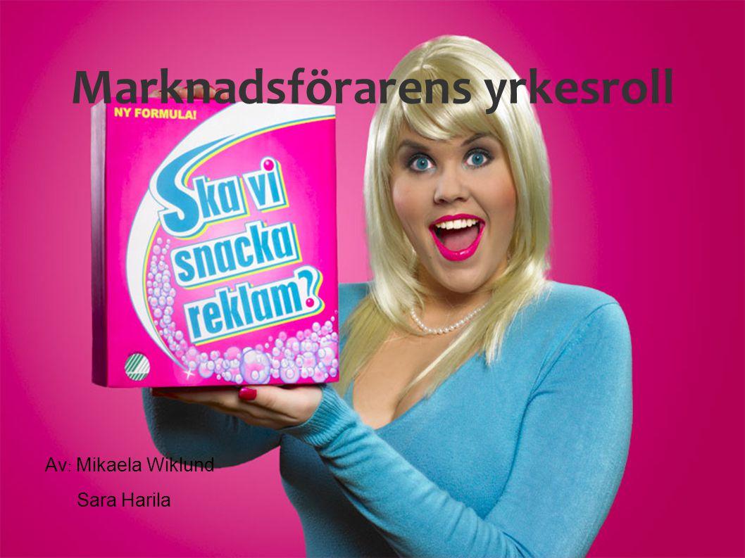 Marknadsförarens yrkesroll Av : Mikaela Wiklund Sara Harila