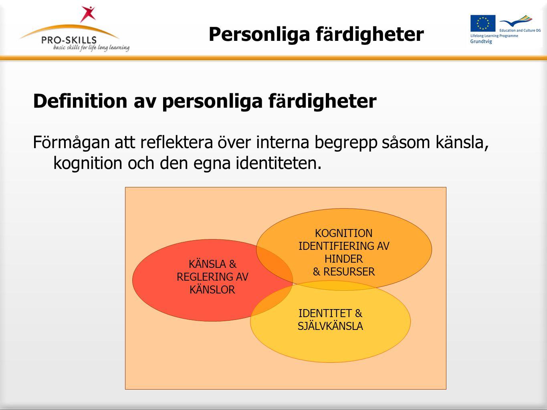 Definition av personliga f ä rdigheter F ö rm å gan att reflektera ö ver interna begrepp s å som k ä nsla, kognition och den egna identiteten.