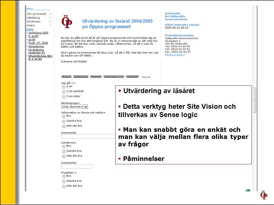  Utvärdering av läsåret  Detta verktyg heter Site Vision och tillverkas av Sense logic  Man kan snabbt göra en enkät och man kan välja mellan flera olika typer av frågor  Påminnelser
