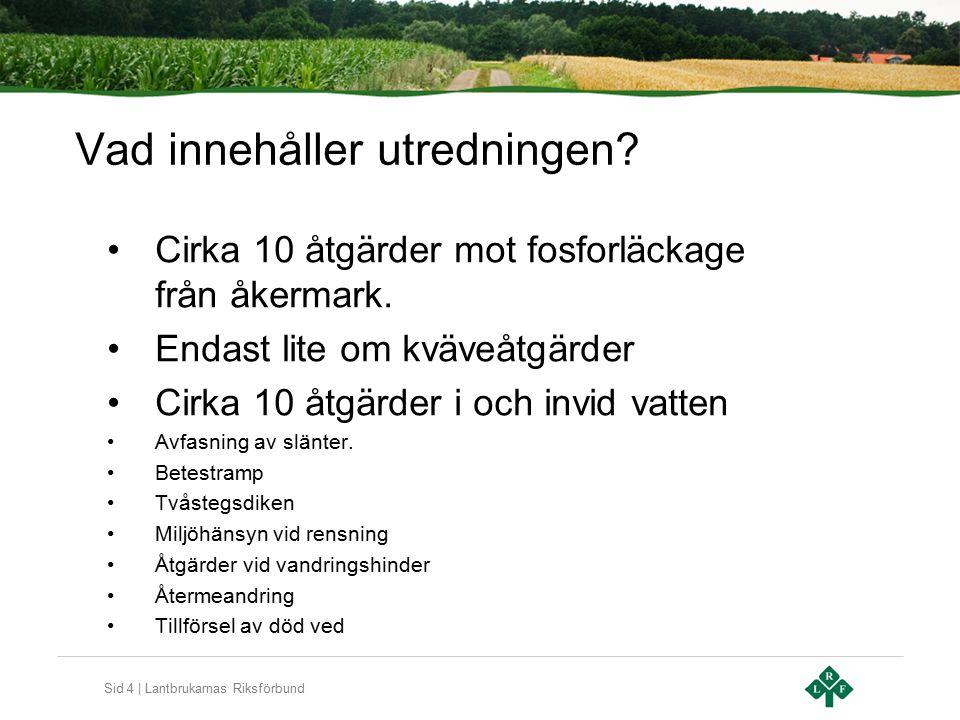 Sid 4 | Lantbrukarnas Riksförbund Vad innehåller utredningen? Cirka 10 åtgärder mot fosforläckage från åkermark. Endast lite om kväveåtgärder Cirka 10