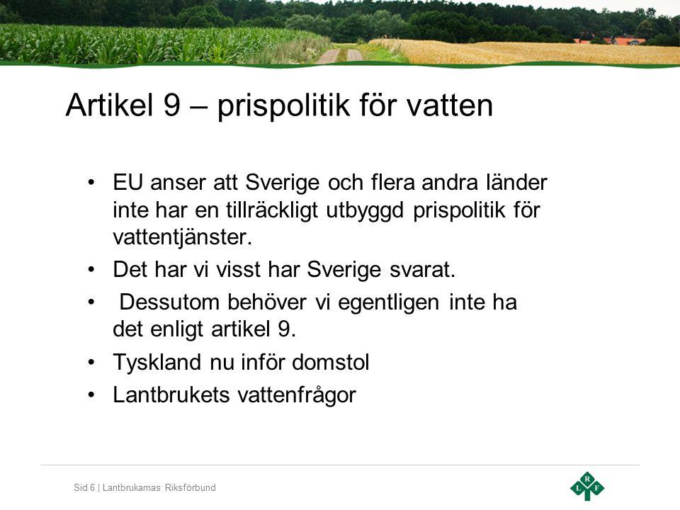 Sid 6 | Lantbrukarnas Riksförbund Artikel 9 – prispolitik för vatten EU anser att Sverige och flera andra länder inte har en tillräckligt utbyggd pris