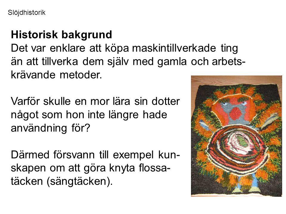 Slöjdhistorik Slöjd som skolämne Slöjd blev ett obligatoriskt ämne i folkskolan 1955.