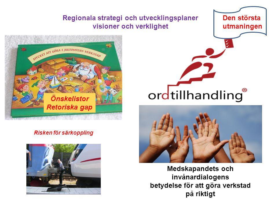 Önskelistor Retoriska gap Medskapandets och invånardialogens betydelse för att göra verkstad på riktigt Risken för särkoppling Regionala strategi och