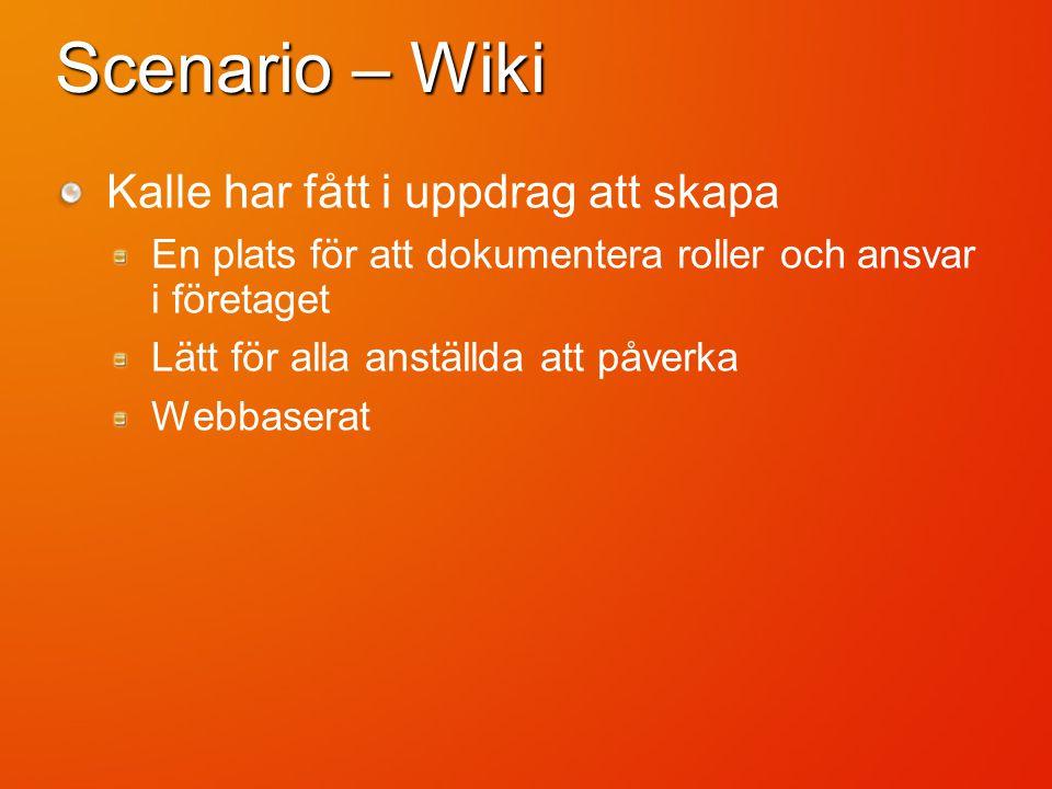 Scenario – Wiki Kalle har fått i uppdrag att skapa En plats för att dokumentera roller och ansvar i företaget Lätt för alla anställda att påverka Webbaserat