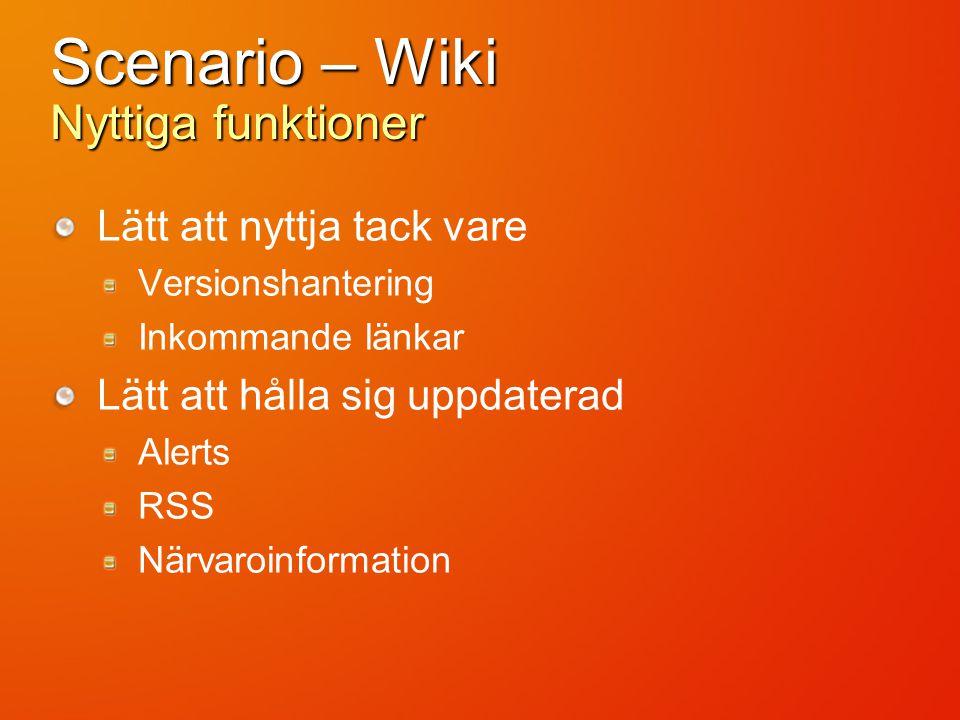 Scenario – Wiki Nyttiga funktioner Lätt att nyttja tack vare Versionshantering Inkommande länkar Lätt att hålla sig uppdaterad Alerts RSS Närvaroinfor