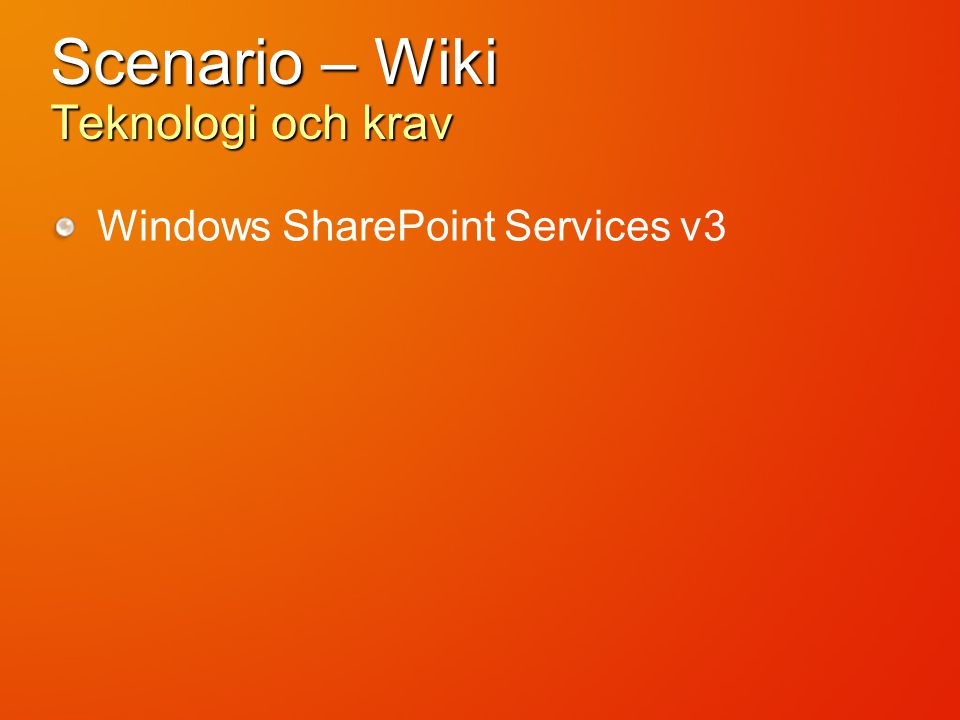 Scenario – Wiki Teknologi och krav Windows SharePoint Services v3