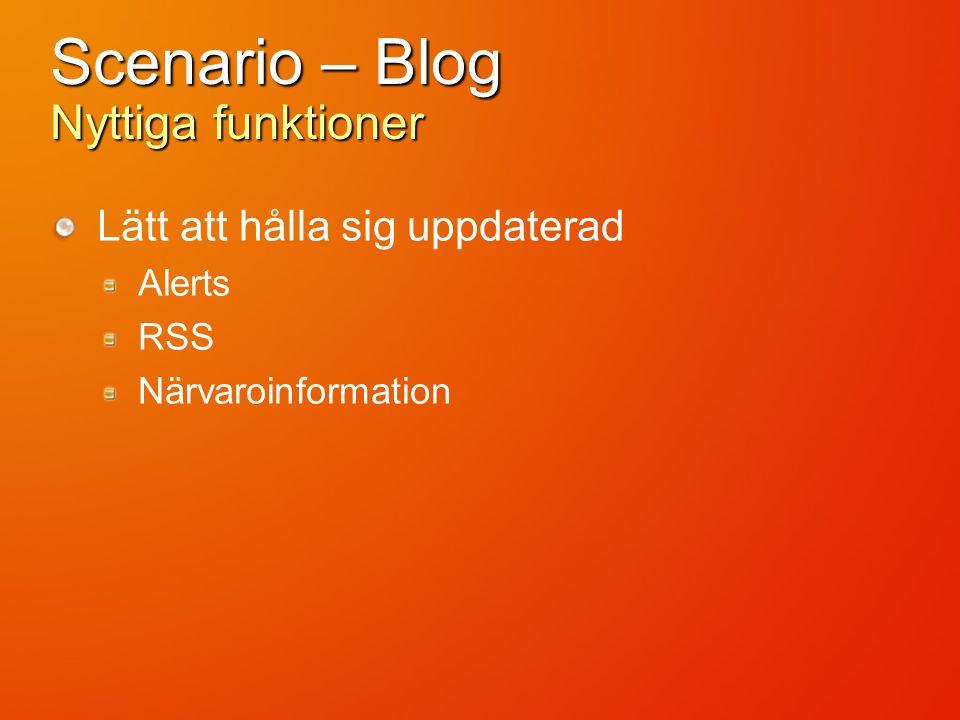 Scenario – Blog Nyttiga funktioner Lätt att hålla sig uppdaterad Alerts RSS Närvaroinformation