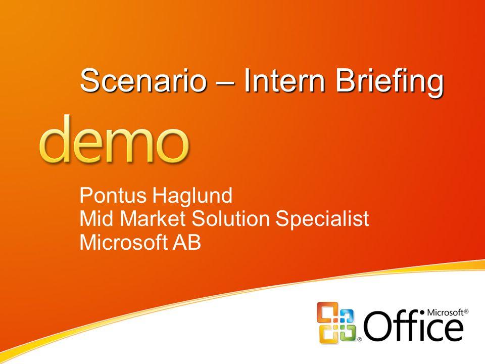 Scenario – Intern Briefing Pontus Haglund Mid Market Solution Specialist Microsoft AB