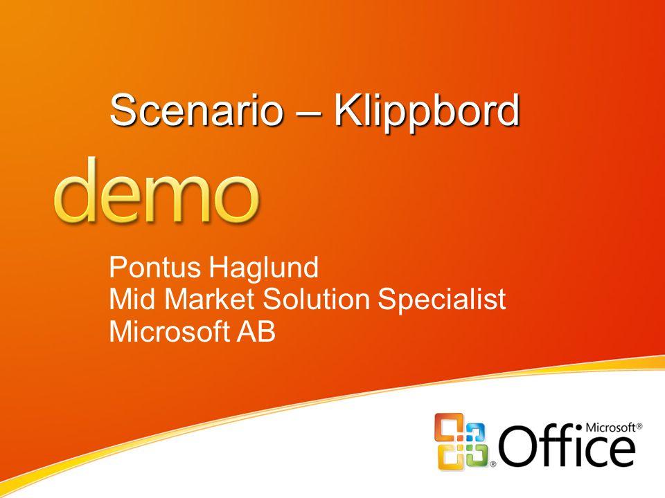 Scenario – Klippbord Pontus Haglund Mid Market Solution Specialist Microsoft AB