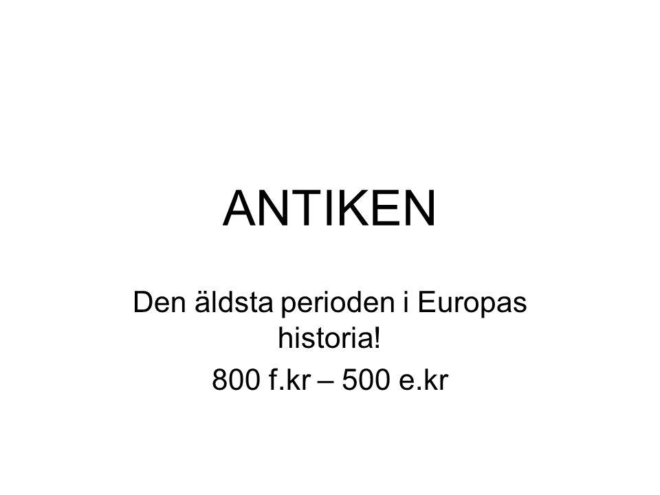 ANTIKEN Den äldsta perioden i Europas historia! 800 f.kr – 500 e.kr