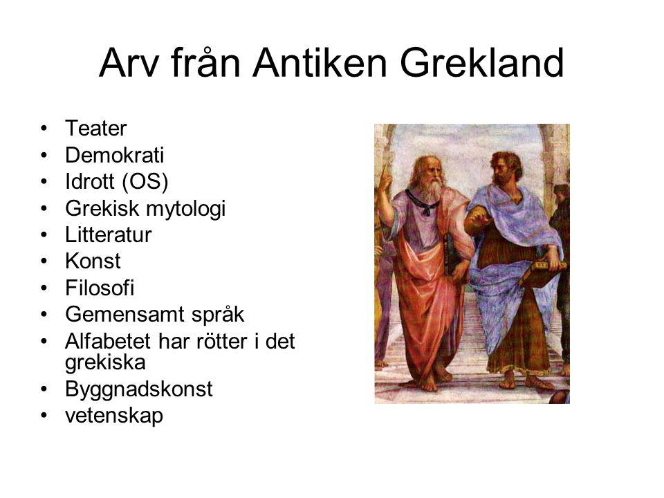 Arv från Antiken Grekland Teater Demokrati Idrott (OS) Grekisk mytologi Litteratur Konst Filosofi Gemensamt språk Alfabetet har rötter i det grekiska