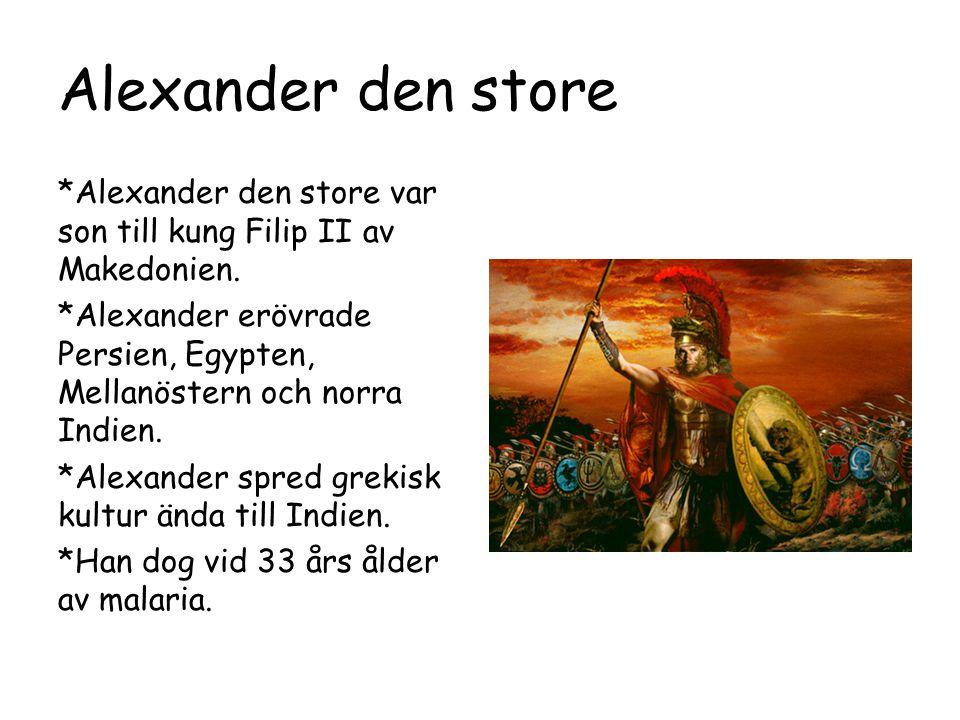 Alexander den store *Alexander den store var son till kung Filip II av Makedonien. *Alexander erövrade Persien, Egypten, Mellanöstern och norra Indien