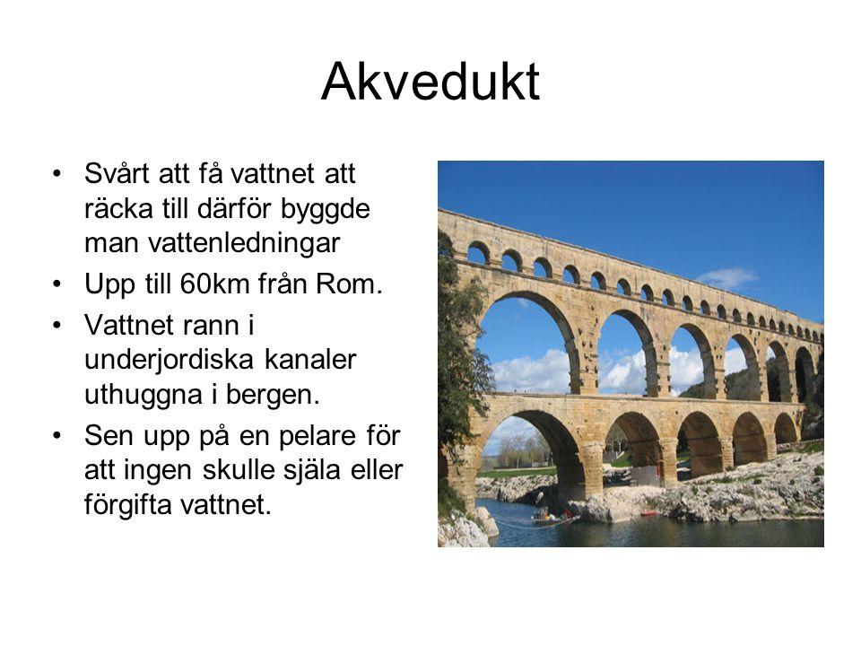 Akvedukt Svårt att få vattnet att räcka till därför byggde man vattenledningar Upp till 60km från Rom. Vattnet rann i underjordiska kanaler uthuggna i