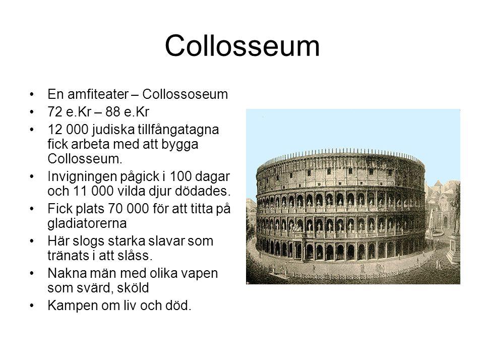 Collosseum En amfiteater – Collossoseum 72 e.Kr – 88 e.Kr 12 000 judiska tillfångatagna fick arbeta med att bygga Collosseum. Invigningen pågick i 100