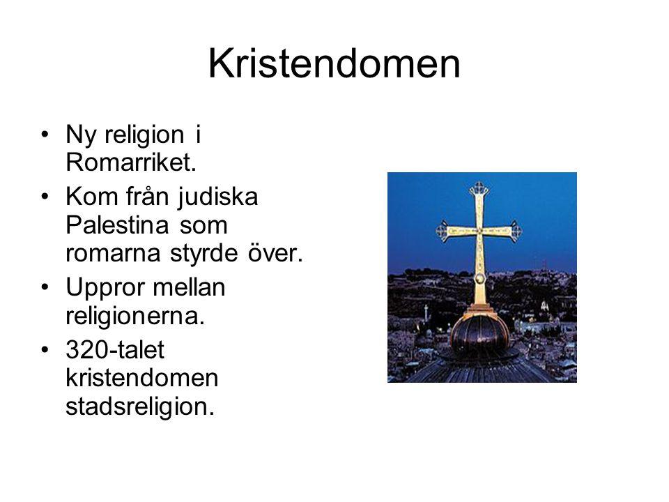 Kristendomen Ny religion i Romarriket. Kom från judiska Palestina som romarna styrde över. Uppror mellan religionerna. 320-talet kristendomen stadsrel