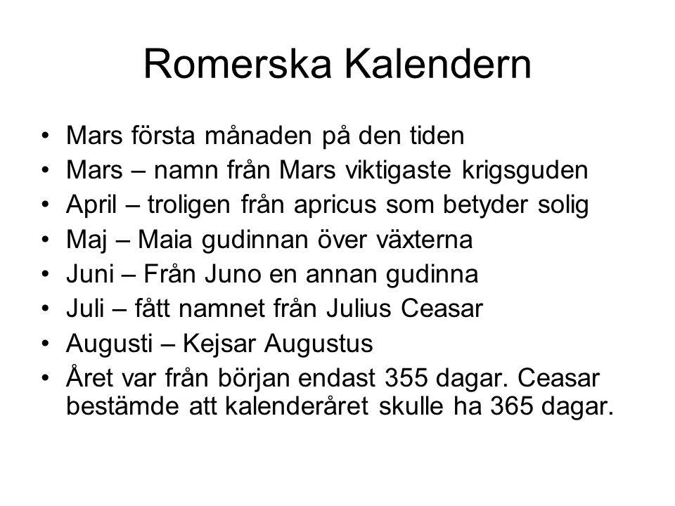 Romerska Kalendern Mars första månaden på den tiden Mars – namn från Mars viktigaste krigsguden April – troligen från apricus som betyder solig Maj –