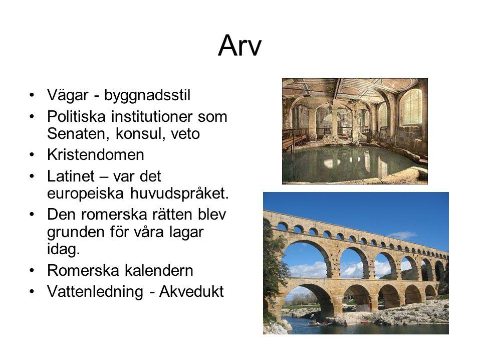 Arv Vägar - byggnadsstil Politiska institutioner som Senaten, konsul, veto Kristendomen Latinet – var det europeiska huvudspråket. Den romerska rätten