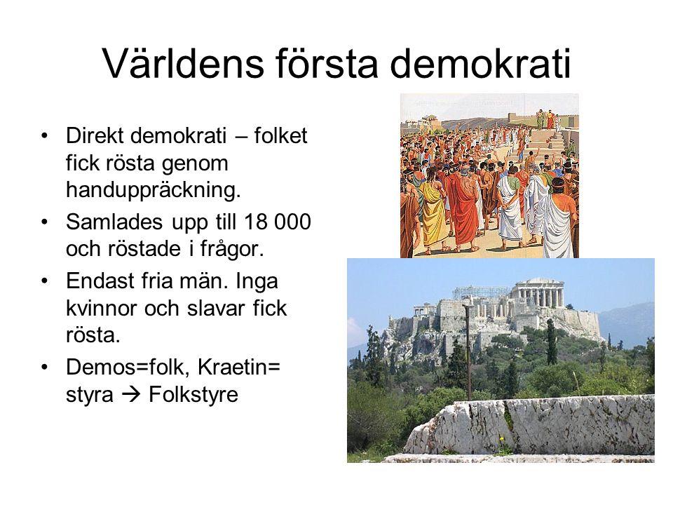 Världens första demokrati Direkt demokrati – folket fick rösta genom handuppräckning. Samlades upp till 18 000 och röstade i frågor. Endast fria män.