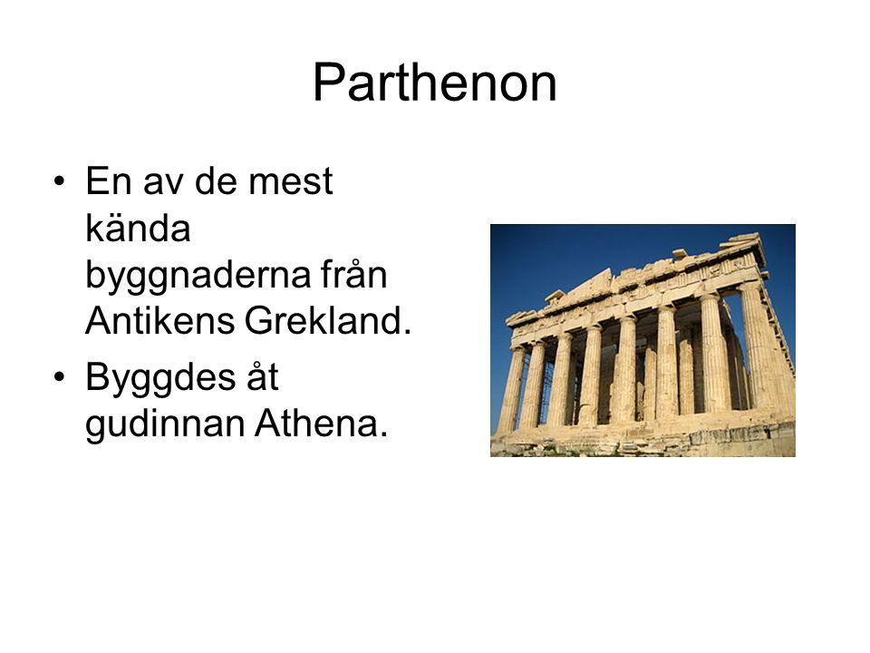 Parthenon En av de mest kända byggnaderna från Antikens Grekland. Byggdes åt gudinnan Athena.