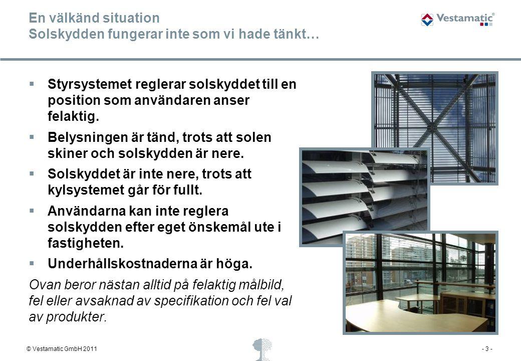 © Vestamatic GmbH 2011- 3 - En välkänd situation Solskydden fungerar inte som vi hade tänkt…  Styrsystemet reglerar solskyddet till en position som a
