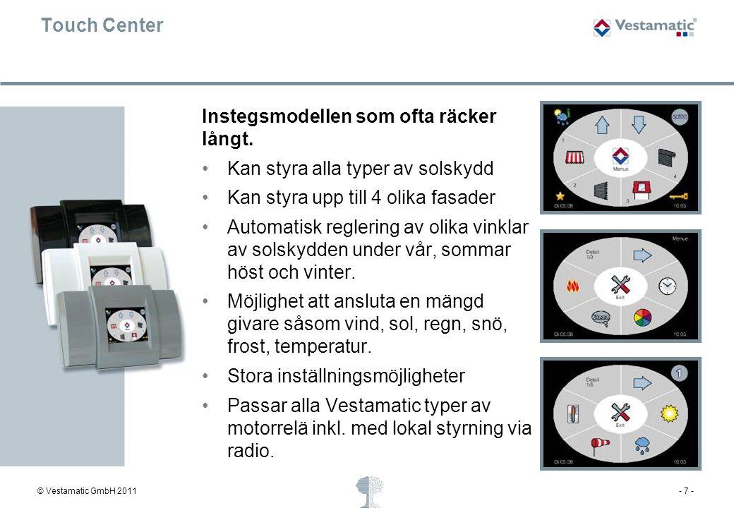 © Vestamatic GmbH 2011- 7 - Touch Center Instegsmodellen som ofta räcker långt. Kan styra alla typer av solskydd Kan styra upp till 4 olika fasader Au