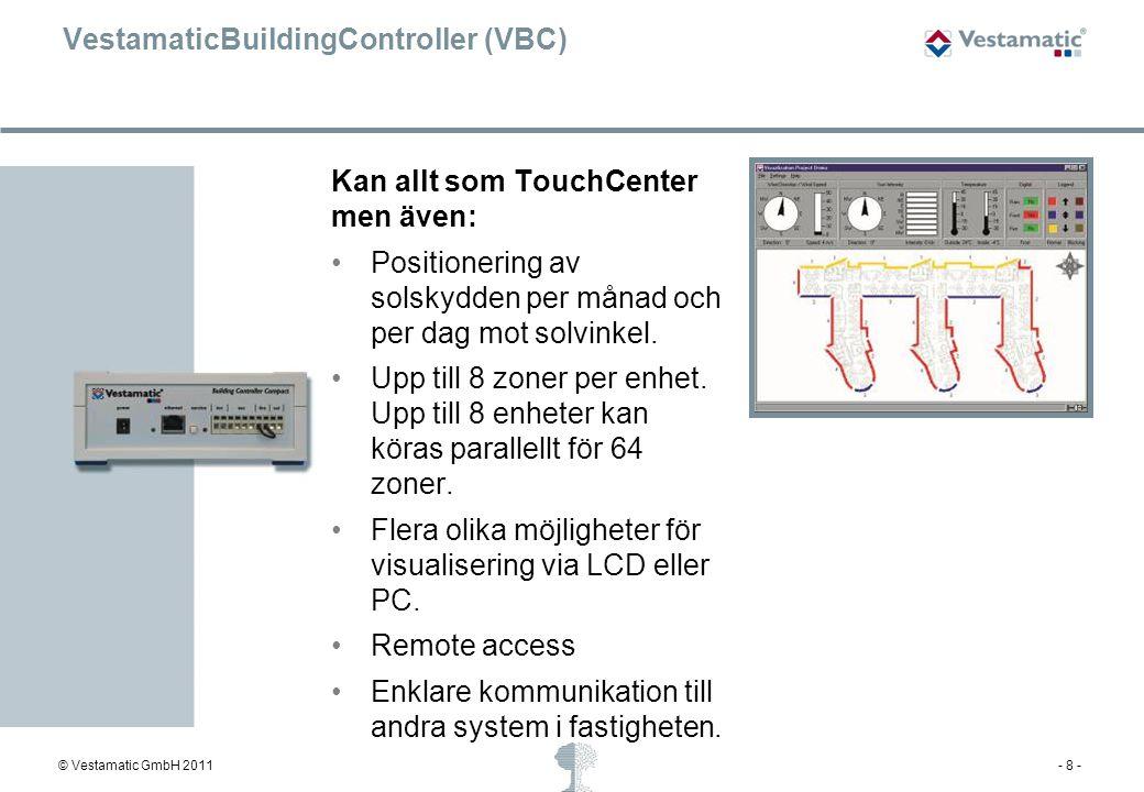 © Vestamatic GmbH 2011- 8 - VestamaticBuildingController (VBC) Kan allt som TouchCenter men även: Positionering av solskydden per månad och per dag mo