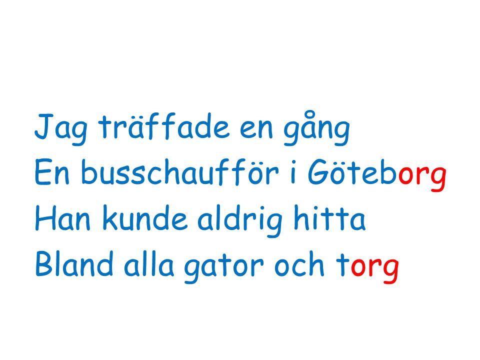 Jag träffade en gång En busschaufför i Göteborg Han kunde aldrig hitta Bland alla gator och torg