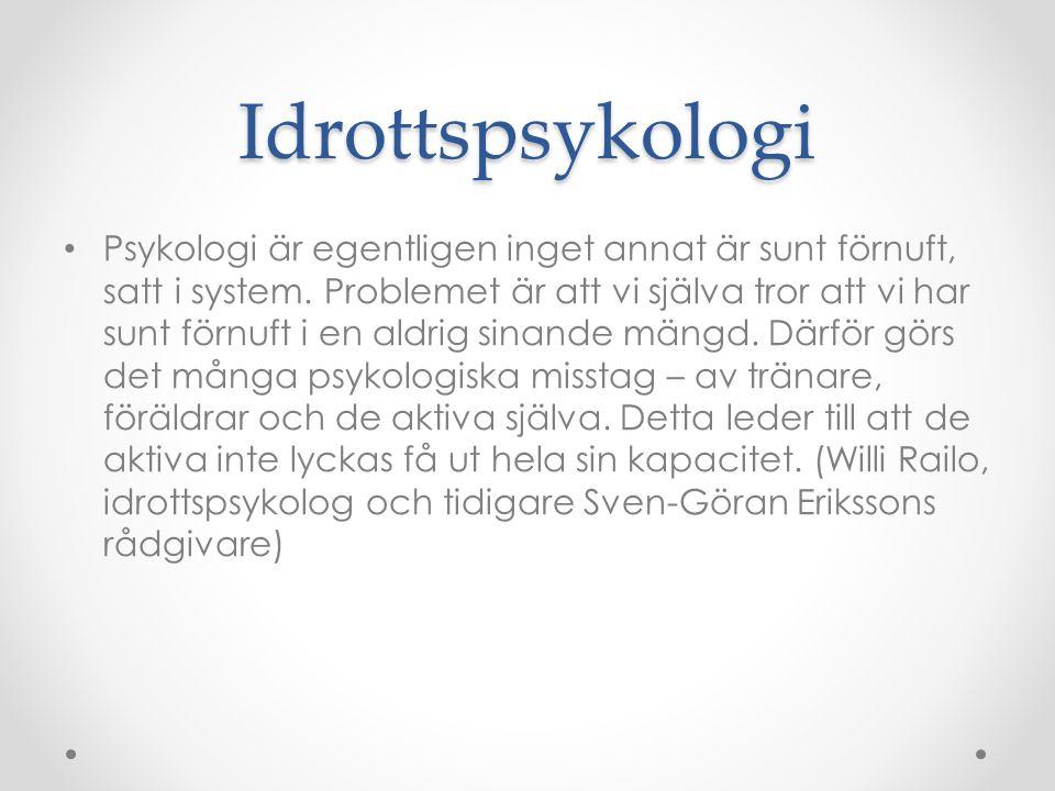 Idrottspsykologi Psykologi är egentligen inget annat är sunt förnuft, satt i system. Problemet är att vi själva tror att vi har sunt förnuft i en aldr