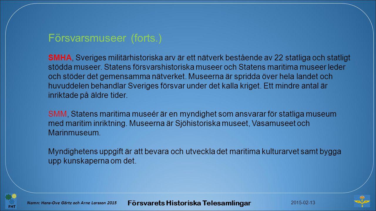 Försvarsmuseer (forts.) SMHA, Sveriges militärhistoriska arv är ett nätverk bestående av 22 statliga och statligt stödda museer.