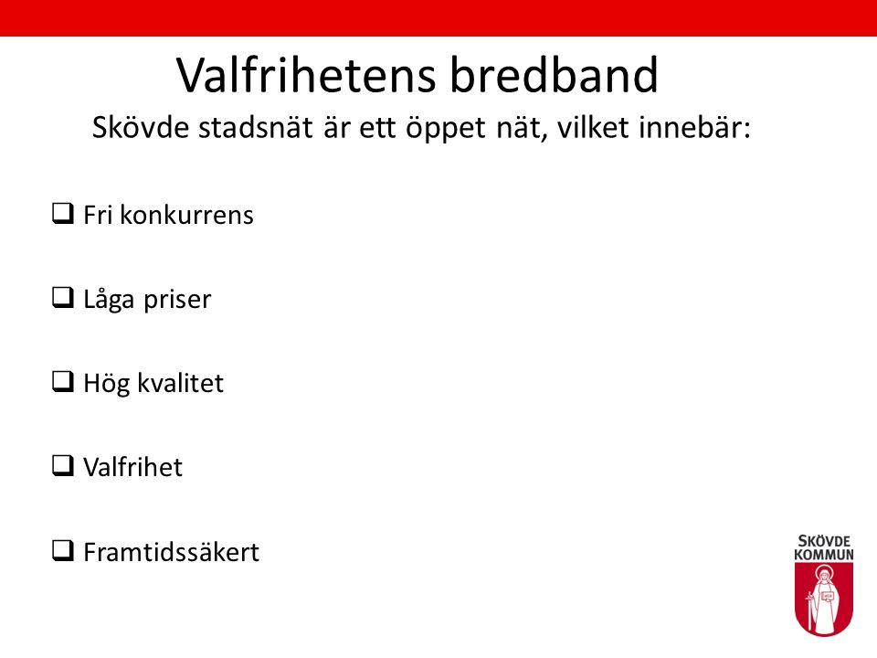 Valfrihetens bredband Skövde stadsnät är ett öppet nät, vilket innebär:  Fri konkurrens  Låga priser  Hög kvalitet  Valfrihet  Framtidssäkert