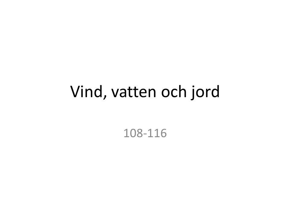 Vind, vatten och jord 108-116