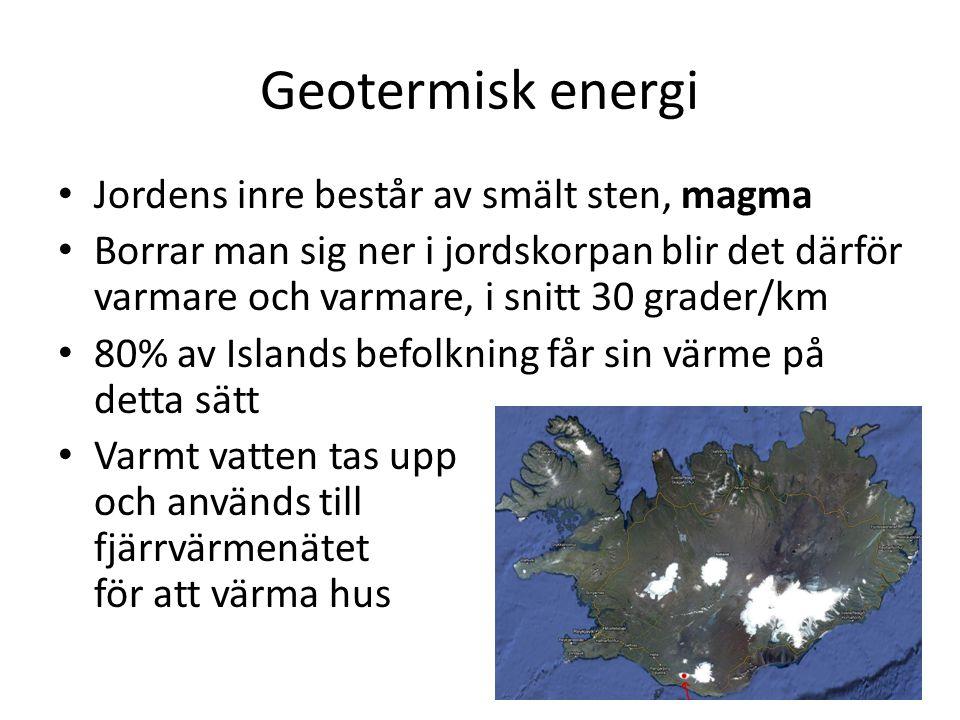 Geotermisk energi Jordens inre består av smält sten, magma Borrar man sig ner i jordskorpan blir det därför varmare och varmare, i snitt 30 grader/km