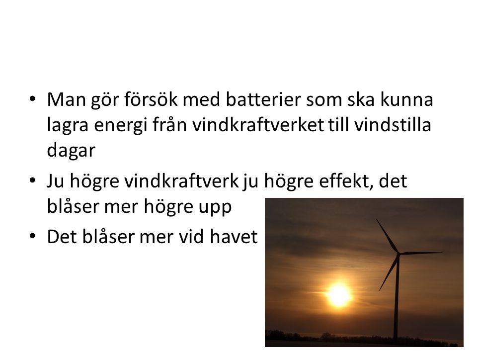 Man gör försök med batterier som ska kunna lagra energi från vindkraftverket till vindstilla dagar Ju högre vindkraftverk ju högre effekt, det blåser