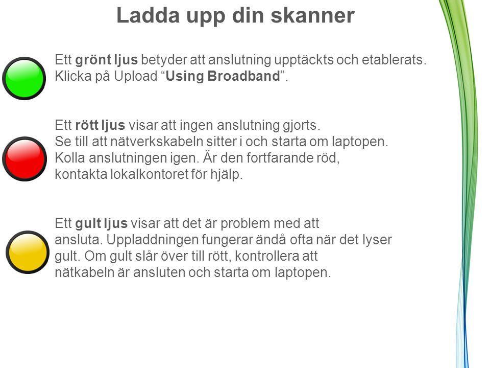 """Ladda upp din skanner Ett grönt ljus betyder att anslutning upptäckts och etablerats. Klicka på Upload """"Using Broadband"""". Ett rött ljus visar att inge"""